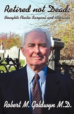 Retired, Not Dead Robert Goldwyn