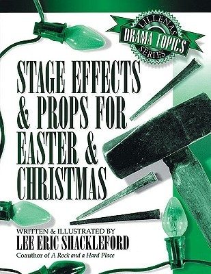 Stage Effects & Props for Easter & Christmas  by  Lee Eric Shackleford