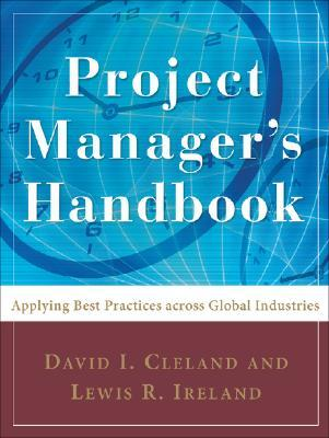 Project Managers Handbook: Applying Best Practices Across Global Industries David I. Cleland