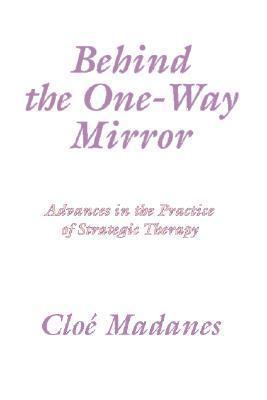 Behind the One Way Mirror Cloe Madanes