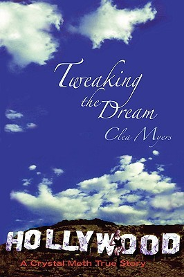 Tweaking the Dream: A Crystal Meth True Story Clea Myers