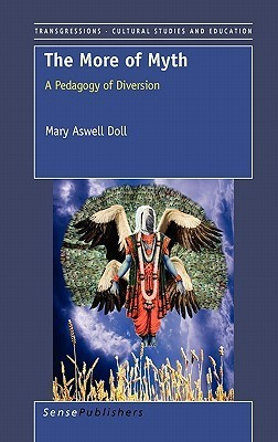 The More of Myth: A Pedagogy of Diversion Mary Aswell Doll