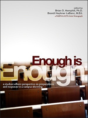 Enough Is Enough: A Student Affairs Perspective on Preparedness and Response to a Campus Shooting Brian O. Hemphill