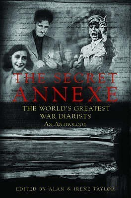The Secret Annexe: An Anthology of the Worlds Greatest War Diarists  by  Alan Taylor
