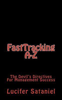 Fasttracking A-Z: The Devils Directives for Management Success Lucifer Sataniel
