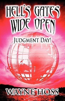 Hells Gates Wide Open: Judgment Day!  by  Wayne Hoss