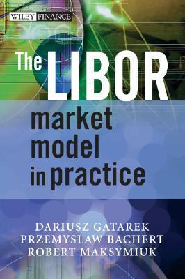 The LIBOR Market Model in Practice Dariusz Gatarek