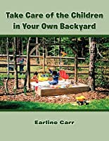 Take Care of the Children in Your Own Backyard Earline Carr