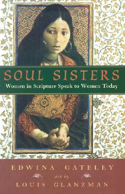Soul Sisters: Women in Scripture Speak to Women Today  by  Edwina Gateley