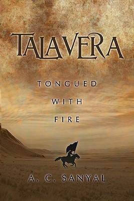 Talavera: Tongued With Fire A.C. Sanyal
