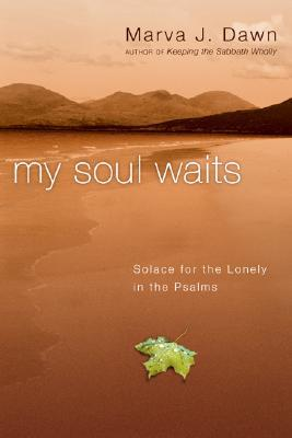 My Soul Waits: Solace for the Lonely in the Psalms  by  Marva J. Dawn