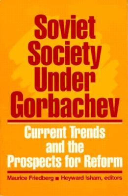 Soviet Society Under Gorbachev: Current Trends and the Prospects for Change Maurice Friedberg