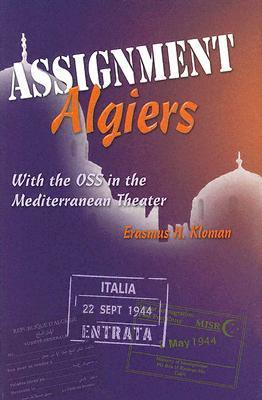 Assignment Algiers: With the OSS in the Mediterranean Theater  by  Erasmus H. Kloman