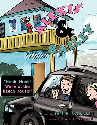 Alexis and Bailey: Honk! Honk! Were at the Beach House!  by  Niel R. Svendsen