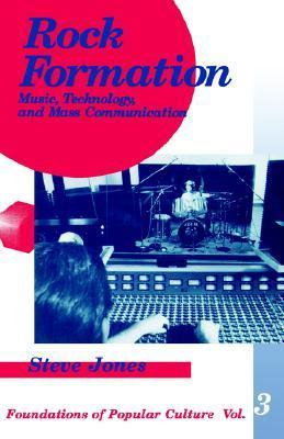 Rock Formation: Music, Tecnology, and Mass Communication (Foundations of Popular Culture, Vol. 3) (Feminist Perspective on Communication)  by  Steve  Jones