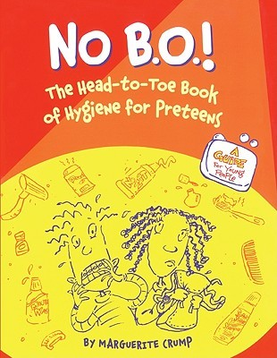 No B.O!: The Head-To-Toe Book of Hygiene for Preteens  by  Marguerite Crump
