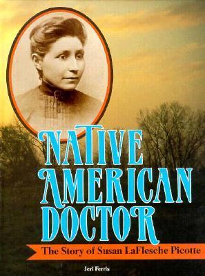 Native American Doctor: The Story of Susan Laflesche Picotte  by  Jeri Chase Ferris
