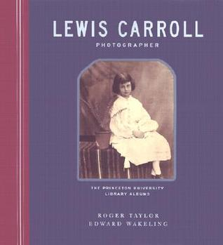 Lewis Carroll, Photographer: The Princeton University Library Albums  by  Roger  Taylor