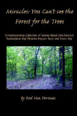 Miracles: You Cant See the Forest for the Trees  by  Rod L Van Dertuin
