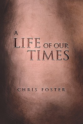 A Life of Our Times Chris Foster