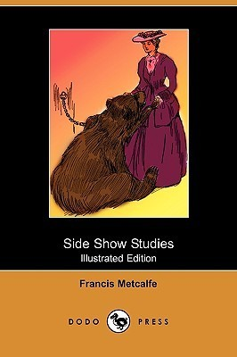 Side Show Studies (Illustrated Edition)  by  Francis Metcalfe