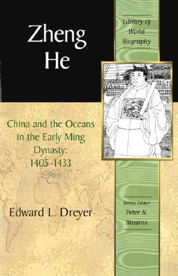 Zheng He: China and the Oceans in the Early Ming Dynasty, 1405-1433  by  Edward L. Dreyer