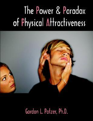 The Power and Paradox of Physical Attractiveness Gordon, L. Patzer