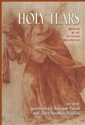 Holy Tears: Weeping in the Religious Imagination  by  Kimberley Charistine Patton