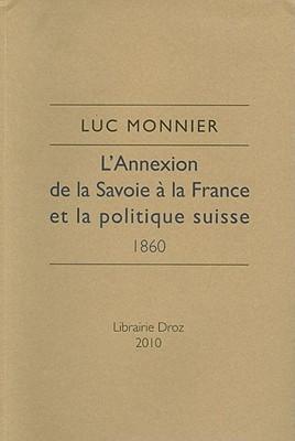 LAnnexion de La Savoie a la France Et La Politique Suisse 1860  by  Luc Monnier