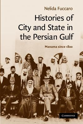 Histories of City and State in the Persian Gulf: Manama Since 1800 Nelida Fuccaro