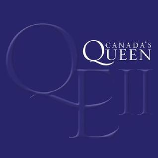 Canadas Queen: Elizabeth II: A Celebration of Her Majestys Friendship with the People of Canada Patti Tasko