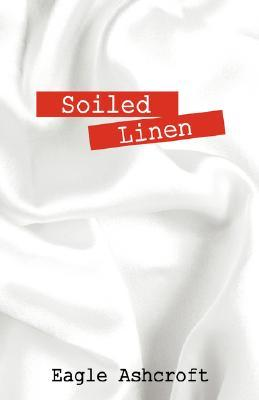 Soiled Linen Eagle Ashcroft