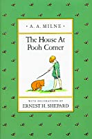 In Which a House Is Built at Pooh Corner for Eeyore  by  A.A. Milne