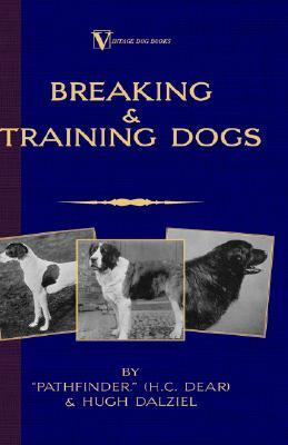 Breaking & Training Dogs: Being Concise Directions for the Proper Education of Dogs Both for the Field and for Companions  by  Pathfinder