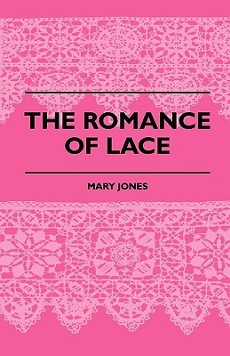 The Romance of Lace  by  Mary Jones