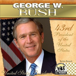 George W. Bush: 43rd President of the United States BreAnn Rumsch