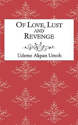 Of Love, Lust and Revenge Udeme Akpan Umoh