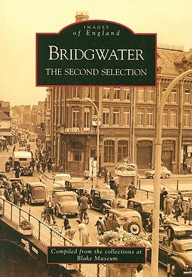 Bridgwater: The Second Selection  by  Blake Museum