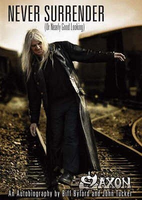 Saxon - Never Surrender (or Nearly Good Looking): An Autobiography  by  Biff Byford