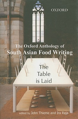 The Table Is Laid: The Oxford Anthology of South Asian Food Writing  by  John Thieme