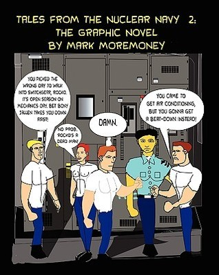Tales from the Nuclear Navy 2: The Graphic Novel  by  MARK MOREMONEY