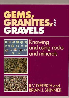 Gems, Granites, and Gravels: Knowing and Using Rocks and Minerals  by  Brian J. Skinner