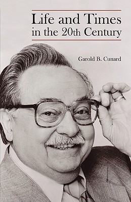 Life and Times in the 20th Century  by  Garold B. Cunrad