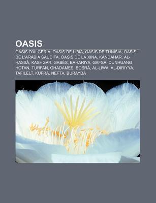 Oasis: Oasis DAlg RIA, Oasis de L Bia, Oasis de Tun Sia, Oasis de LAr Bia Saudita, Oasis de La Xina, Kandahar, Al-Hass, Kas  by  Source Wikipedia
