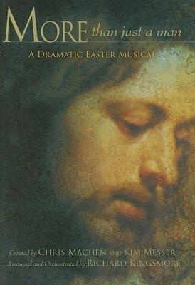 More Than Just a Man: A Dramatic Easter Musical  by  Richard Kingsmore