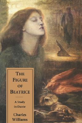 The Figure of Beatrice: A Study in Dante  by  Charles Williams