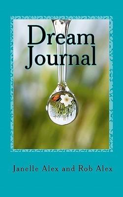 Dream Journal: Just Dream  by  Janelle Alex