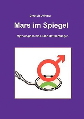 Mars im Spiegel: Mythologisch biss-liche Betrachtungen Dietrich Volkmer