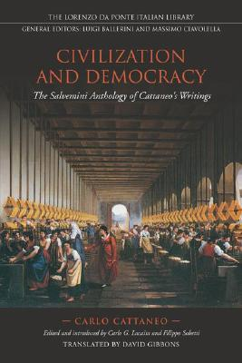 Civilization and Democracy: The Salvernini Anthology of Cattaneos Writings  by  Carlo Cattaneo