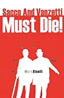 Sacco and Vanzetti Must Die! Mark Binelli